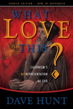 What Love is This? Calvinism's Misrepresentation of God